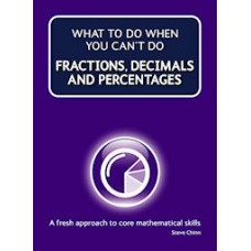 What To Do When You Can't Do Fractions, Decimals and Percentage