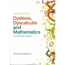 Dyslexia, Dyscalculia, and Mathematics: A Practical Guide